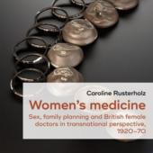 Women's Medicine: Sex, Family Planning and British Female Doctors 1920 – 1970