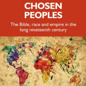 Chosen Peoples: The Bible, Race and Empire in the Long Nineteenth Century