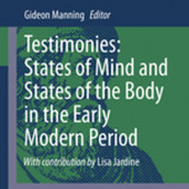 Testimonies: States of Mind and States of the Body in the Early Modern Period